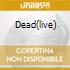DEAD(LIVE)