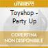 Toyshop - Party Up