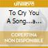 TO CRY YOU A SONG...A COLLECTI