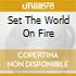 SET THE WORLD ON FIRE