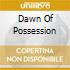 DAWN OF POSSESSION