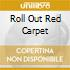 ROLL OUT RED CARPET
