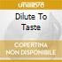 DILUTE TO TASTE