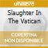 SLAUGHTER IN THE VATICAN