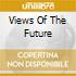 VIEWS OF THE FUTURE