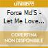 Force Md'S - Let Me Love You: Force M.D'S G.H.
