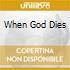 WHEN GOD DIES