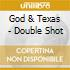God & Texas - Double Shot