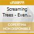 Screaming Trees - Even If And Especially When