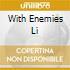 WITH ENEMIES LI