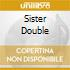 SISTER DOUBLE