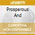 PROSPEROUS AND