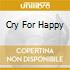 CRY FOR HAPPY