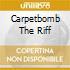 CARPETBOMB THE RIFF