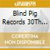 BLIND PIG REC. 30TH ANNIVERSARY COLLECT. + DVD