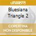 BLUESIANA TRIANGLE 2