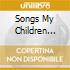 SONGS MY CHILDREN TAUGHT ME