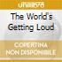 THE WORLD'S GETTING LOUD