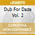 DUB FOR DAZE VOL. 2
