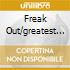 FREAK OUT/GREATEST HITS OF