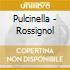 PULCINELLA - ROSSIGNOL