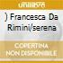 )         FRANCESCA DA RIMINI/SERENA