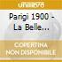 PARIGI 1900 - LA BELLE EPOQUE