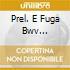 PREL. E FUGA BWV 537/PARTITA