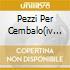 PEZZI PER CEMBALO(IV LIBRO) 2CD
