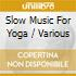 Various - Slow Music For Yoga