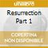 Resurrection Part 1