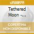 Tethered Moon - Experiencing Tosca