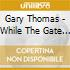 Gary Thomas - While The Gate Is Open