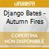 Django Bates - Autumn Fires
