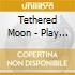 Tethered Moon - Play Kurt Weill