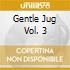 GENTLE JUG VOL. 3