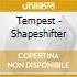Tempest - Shapeshifter