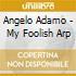 Angelo Adamo - My Foolish Arp