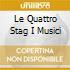 LE QUATTRO STAG I MUSICI