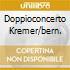 DOPPIOCONCERTO KREMER/BERN.