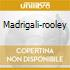 MADRIGALI-ROOLEY