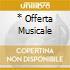 * OFFERTA MUSICALE