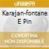 KARAJAN-FONTANE E PIN