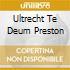 ULTRECHT TE DEUM PRESTON