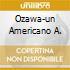 OZAWA-UN AMERICANO A.