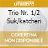 TRIO NR. 1/2 SUK/KATCHEN