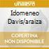 IDOMENEO DAVIS/ARAIZA