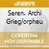 SEREN. ARCHI GRIEG/ORPHEU