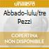 ABBADO-LULU/TRE PEZZI