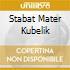 STABAT MATER KUBELIK
